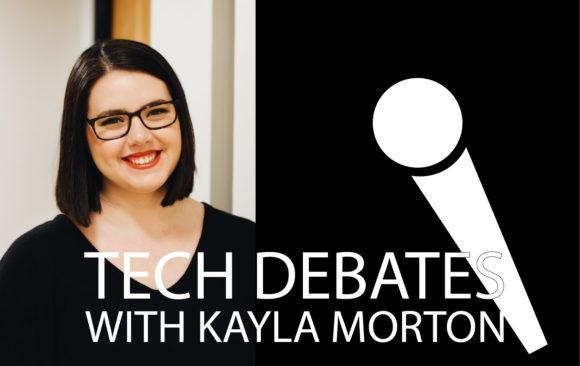 Tech Debates with Kayla Morton